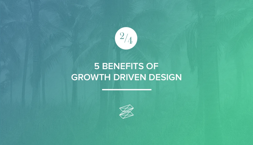 5 Benefits of Growth Driven Design